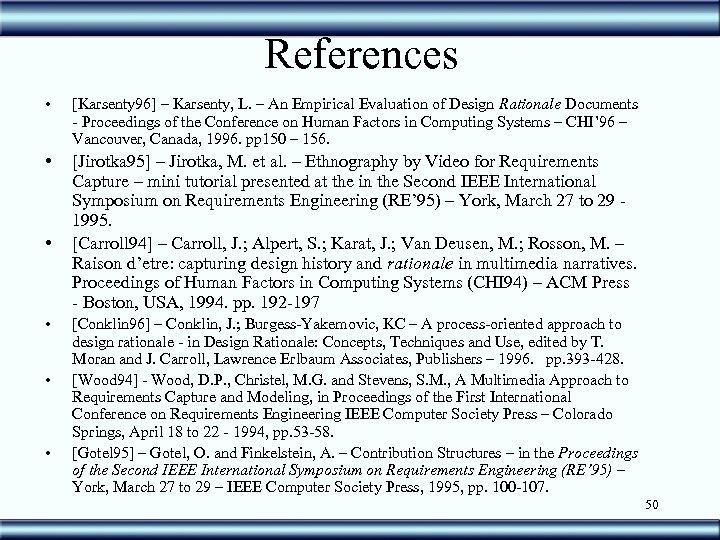 References • [Karsenty 96] – Karsenty, L. – An Empirical Evaluation of Design Rationale