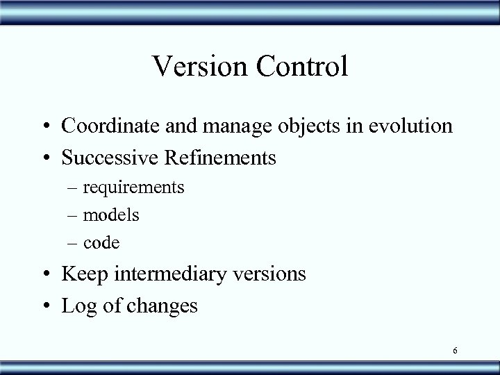 Version Control • Coordinate and manage objects in evolution • Successive Refinements – requirements