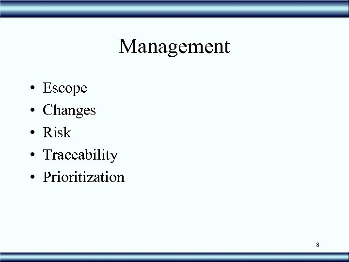 Management • • • Escope Changes Risk Traceability Prioritization 8