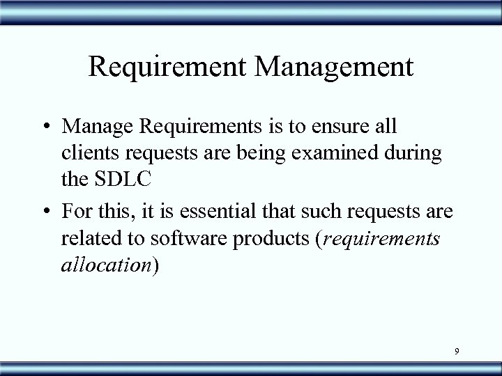 Requirement Management • Manage Requirements is to ensure all clients requests are being examined