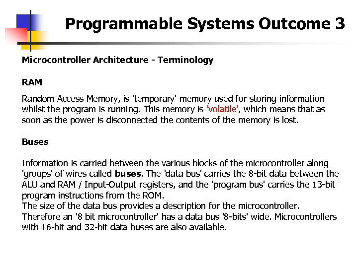 Programmable Systems Outcome 3 Microcontroller Architecture - Terminology RAM Random Access Memory, is 'temporary'