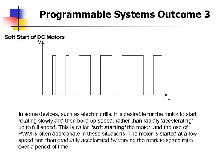 Programmable Systems Outcome 3 Soft Start of DC Motors In some devices, such as