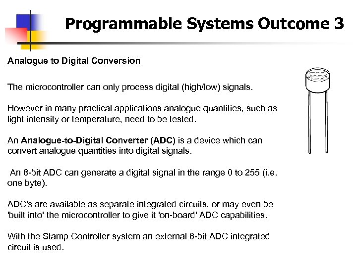 Programmable Systems Outcome 3 Analogue to Digital Conversion The microcontroller can only process digital