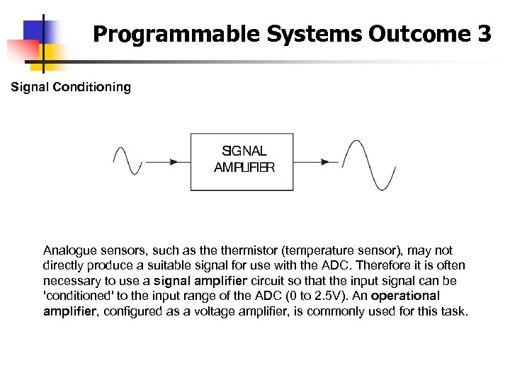 Programmable Systems Outcome 3 Signal Conditioning Analogue sensors, such as thermistor (temperature sensor), may