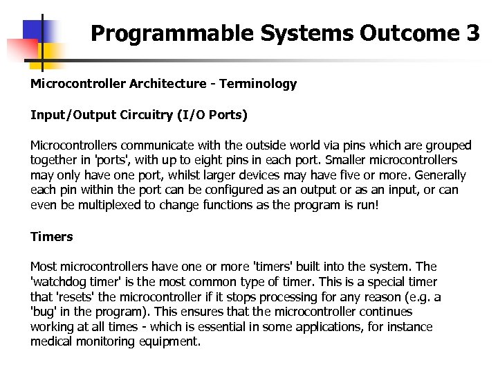 Programmable Systems Outcome 3 Microcontroller Architecture - Terminology Input/Output Circuitry (I/O Ports) Microcontrollers communicate