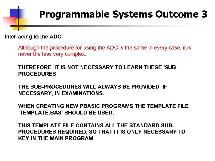 Programmable Systems Outcome 3 Interfacing to the ADC Although the procedure for using the