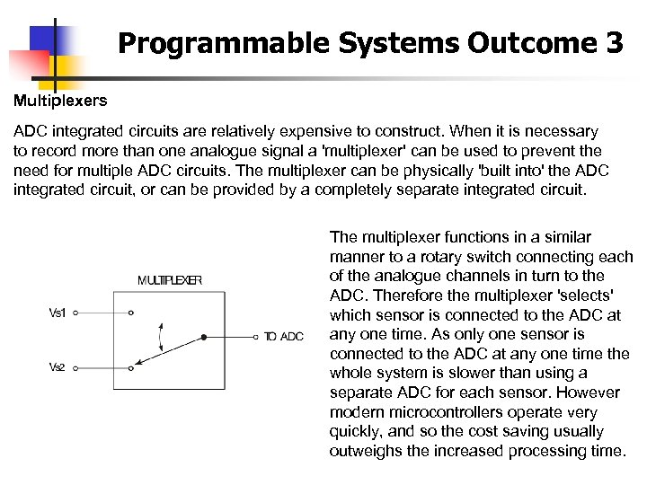 Programmable Systems Outcome 3 Multiplexers ADC integrated circuits are relatively expensive to construct. When