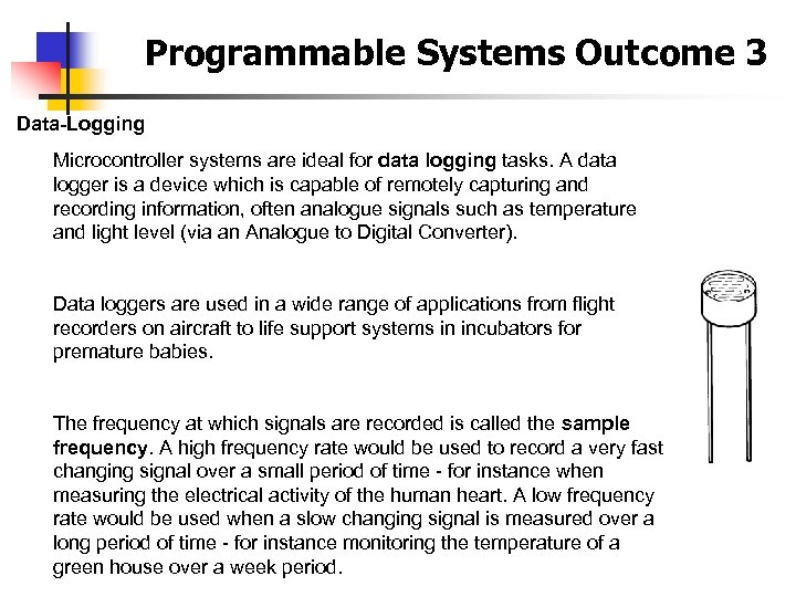 Programmable Systems Outcome 3 Data-Logging Microcontroller systems are ideal for data logging tasks. A