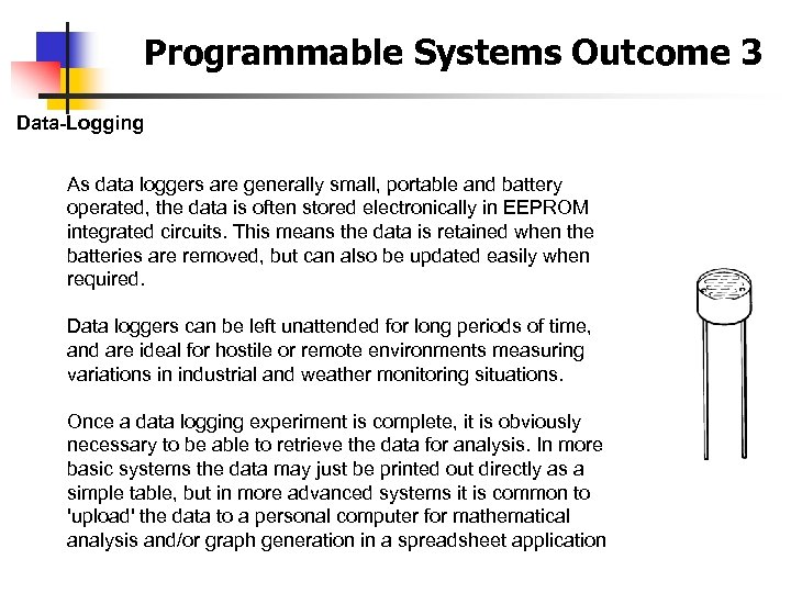 Programmable Systems Outcome 3 Data-Logging As data loggers are generally small, portable and battery