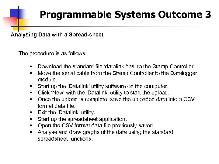 Programmable Systems Outcome 3 Analysing Data with a Spread-sheet The procedure is as follows: