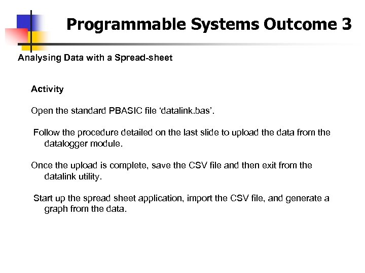 Programmable Systems Outcome 3 Analysing Data with a Spread-sheet Activity Open the standard PBASIC