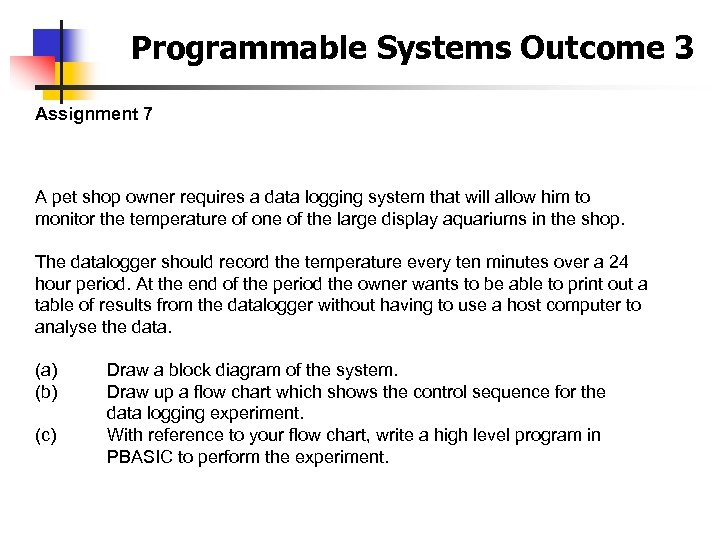 Programmable Systems Outcome 3 Assignment 7 A pet shop owner requires a data logging