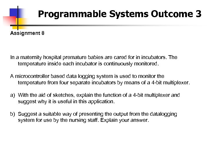 Programmable Systems Outcome 3 Assignment 8 In a maternity hospital premature babies are cared