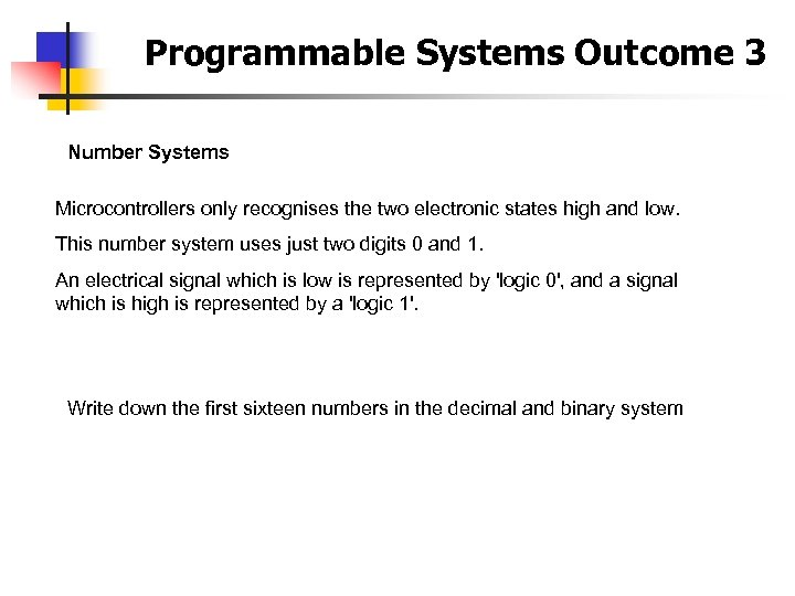 Programmable Systems Outcome 3 Number Systems Microcontrollers only recognises the two electronic states high