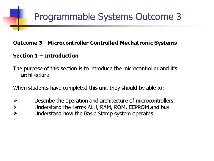 Programmable Systems Outcome 3 - Microcontroller Controlled Mechatronic Systems Section 1 – Introduction The