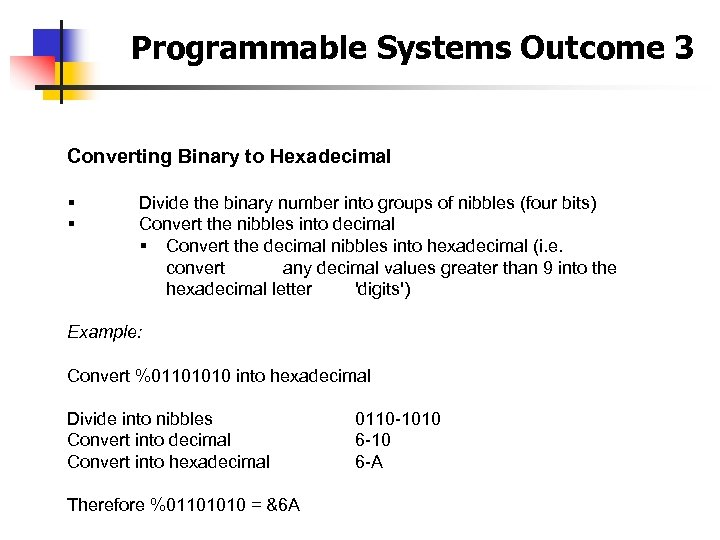 Programmable Systems Outcome 3 Converting Binary to Hexadecimal § § Divide the binary number