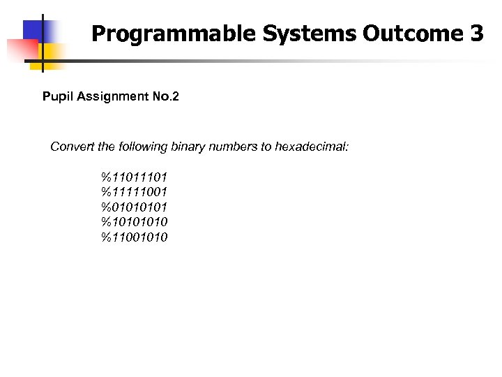 Programmable Systems Outcome 3 Pupil Assignment No. 2 Convert the following binary numbers to