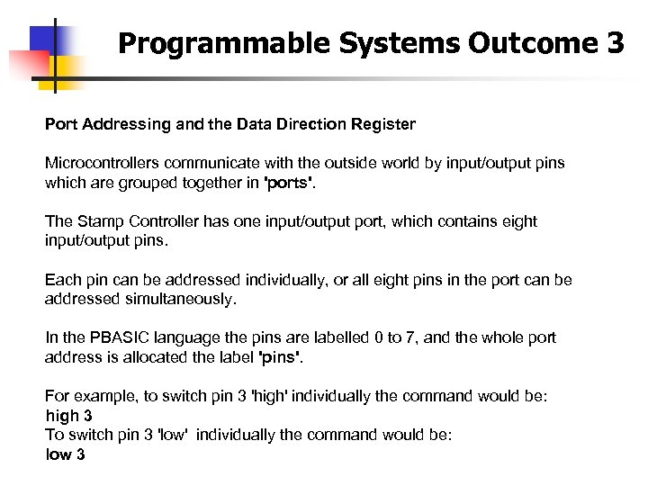 Programmable Systems Outcome 3 Port Addressing and the Data Direction Register Microcontrollers communicate with