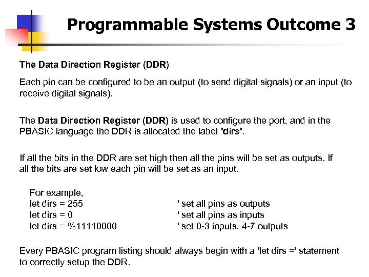 Programmable Systems Outcome 3 The Data Direction Register (DDR) Each pin can be configured