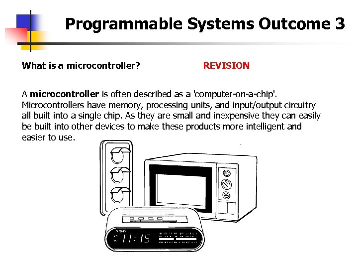 Programmable Systems Outcome 3 What is a microcontroller? REVISION A microcontroller is often described