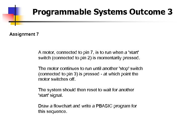 Programmable Systems Outcome 3 Assignment 7 A motor, connected to pin 7, is to