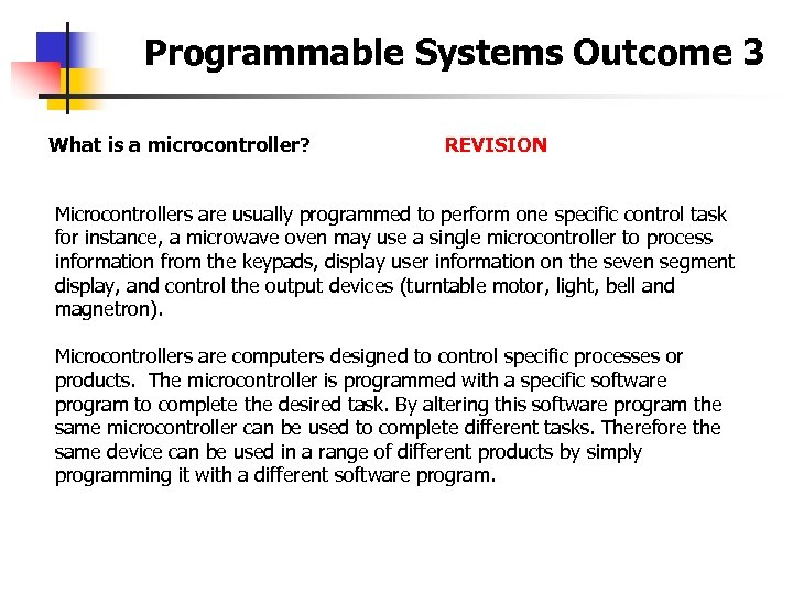 Programmable Systems Outcome 3 What is a microcontroller? REVISION Microcontrollers are usually programmed to