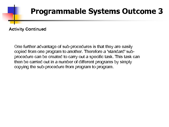 Programmable Systems Outcome 3 Activity Continued One further advantage of sub-procedures is that they