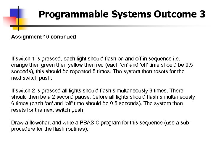 Programmable Systems Outcome 3 Assignment 10 continued If switch 1 is pressed, each light