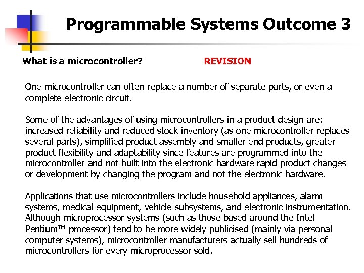 Programmable Systems Outcome 3 What is a microcontroller? REVISION One microcontroller can often replace