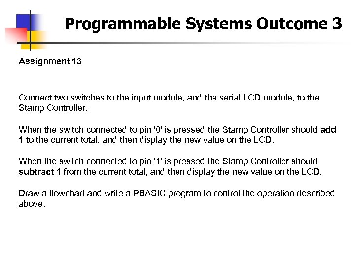 Programmable Systems Outcome 3 Assignment 13 Connect two switches to the input module, and