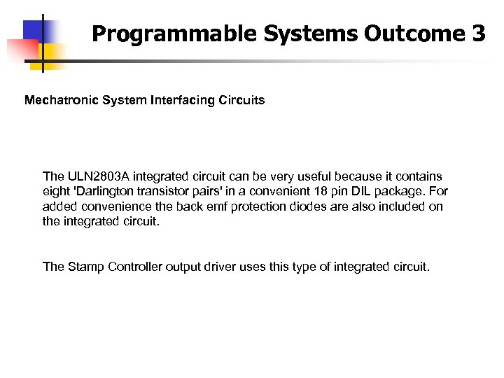 Programmable Systems Outcome 3 Mechatronic System Interfacing Circuits The ULN 2803 A integrated circuit