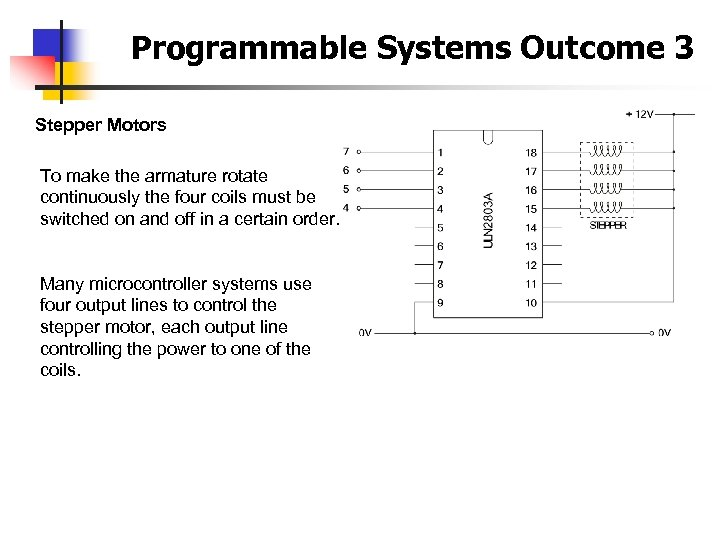 Programmable Systems Outcome 3 Stepper Motors To make the armature rotate continuously the four