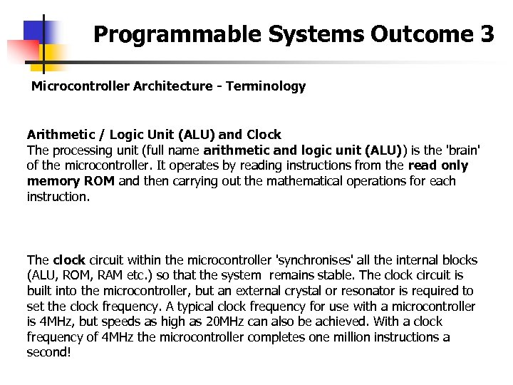 Programmable Systems Outcome 3 Microcontroller Architecture - Terminology Arithmetic / Logic Unit (ALU) and