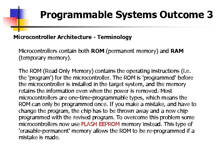Programmable Systems Outcome 3 Microcontroller Architecture - Terminology Microcontrollers contain both ROM (permanent memory)