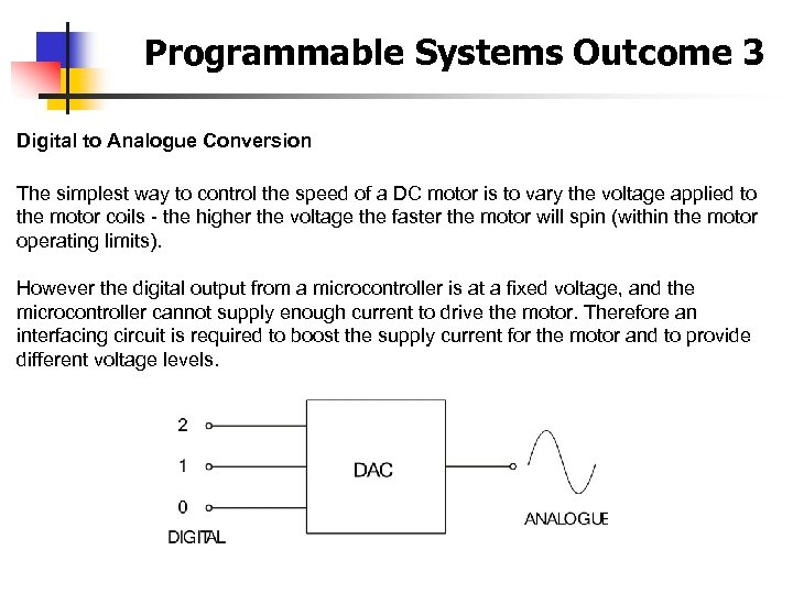 Programmable Systems Outcome 3 Digital to Analogue Conversion The simplest way to control the