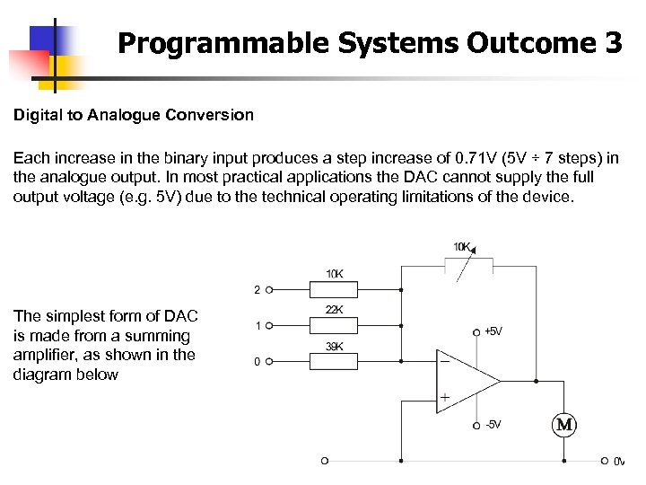 Programmable Systems Outcome 3 Digital to Analogue Conversion Each increase in the binary input