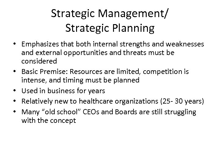 Strategic Management/ Strategic Planning • Emphasizes that both internal strengths and weaknesses and external