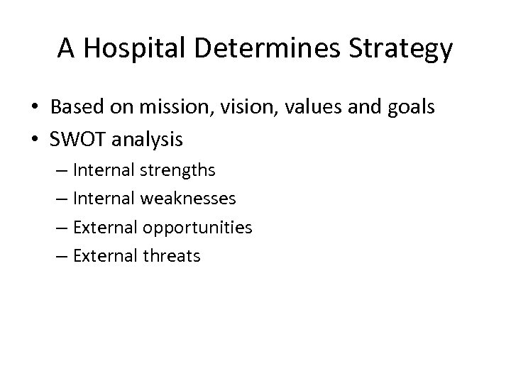 A Hospital Determines Strategy • Based on mission, vision, values and goals • SWOT