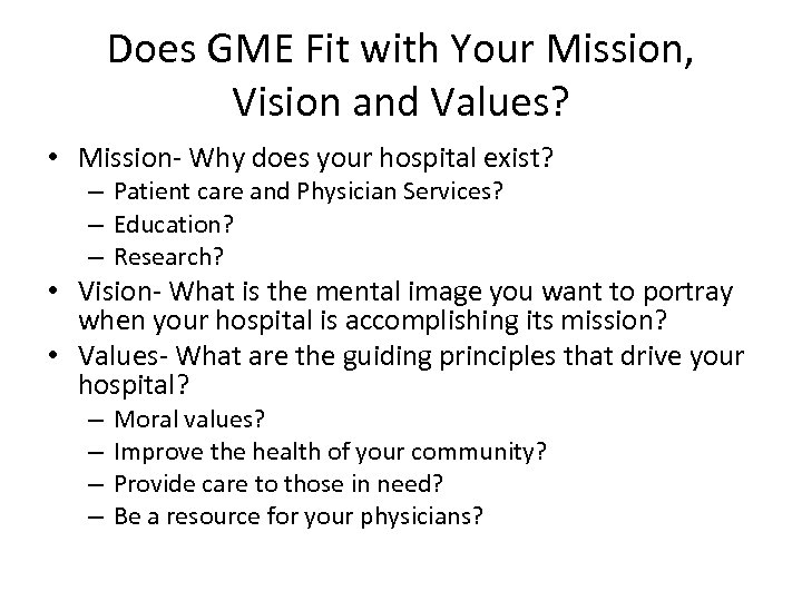 Does GME Fit with Your Mission, Vision and Values? • Mission- Why does your
