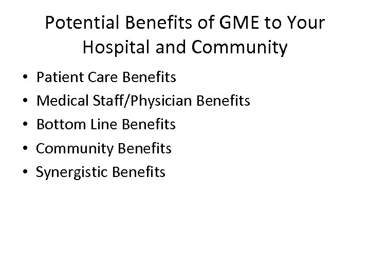 Potential Benefits of GME to Your Hospital and Community • • • Patient Care
