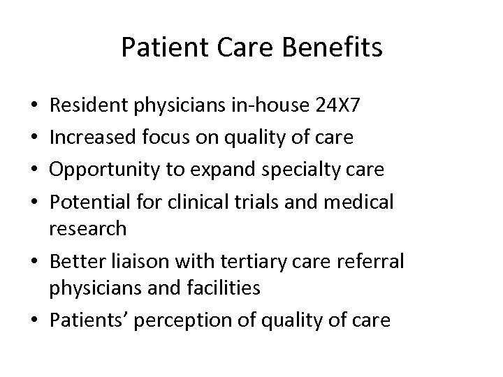 Patient Care Benefits Resident physicians in-house 24 X 7 Increased focus on quality of