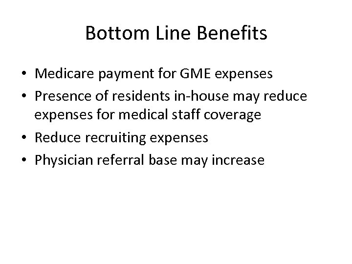 Bottom Line Benefits • Medicare payment for GME expenses • Presence of residents in-house