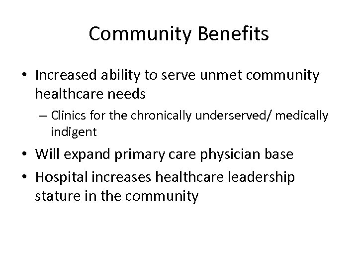Community Benefits • Increased ability to serve unmet community healthcare needs – Clinics for
