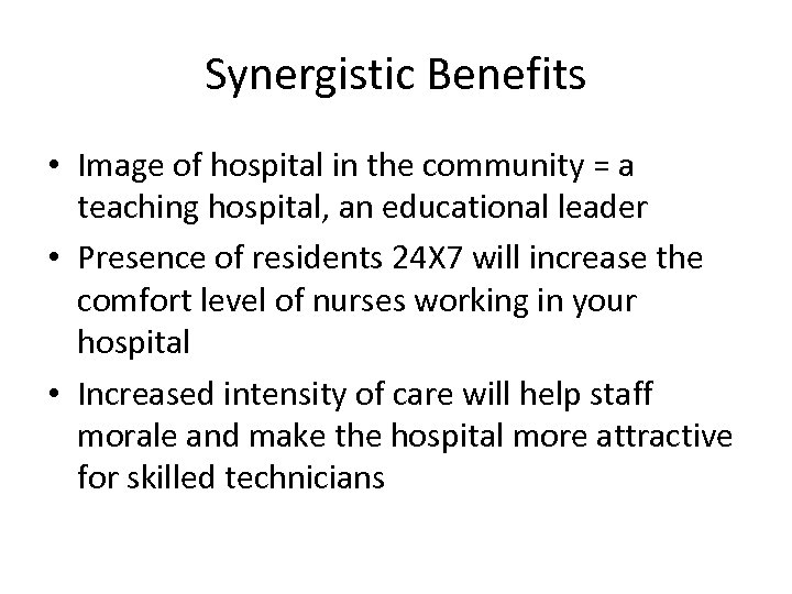 Synergistic Benefits • Image of hospital in the community = a teaching hospital, an