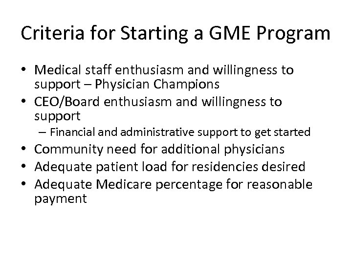 Criteria for Starting a GME Program • Medical staff enthusiasm and willingness to support