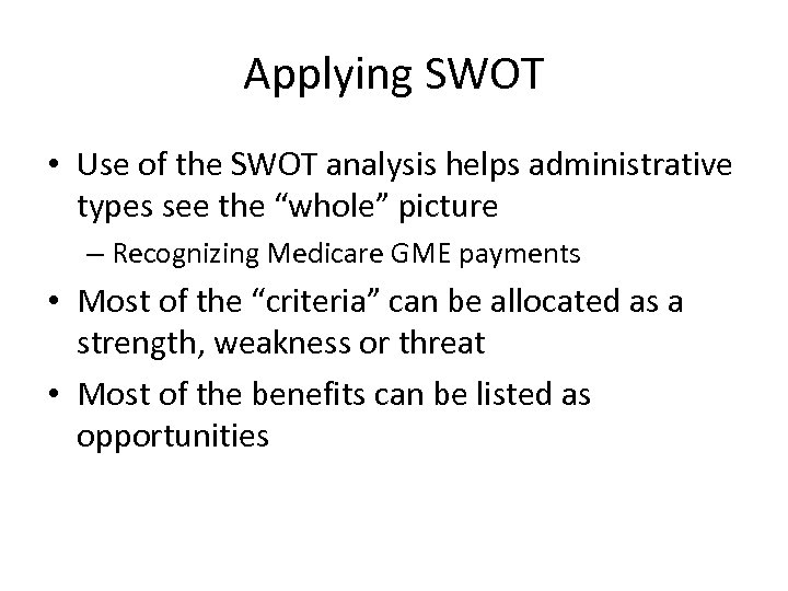 """Applying SWOT • Use of the SWOT analysis helps administrative types see the """"whole"""""""