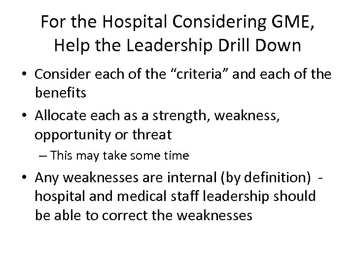 For the Hospital Considering GME, Help the Leadership Drill Down • Consider each of