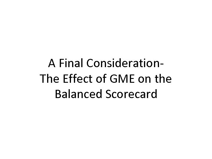 A Final Consideration. The Effect of GME on the Balanced Scorecard