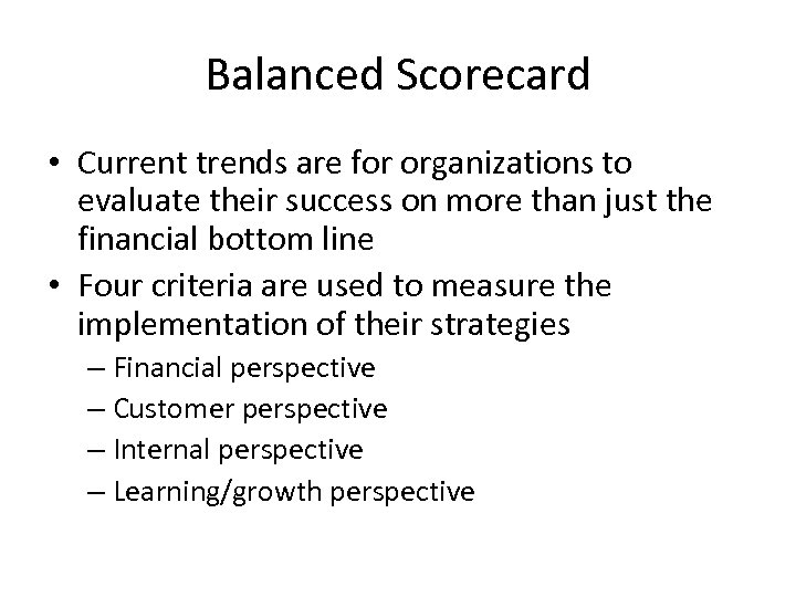 Balanced Scorecard • Current trends are for organizations to evaluate their success on more