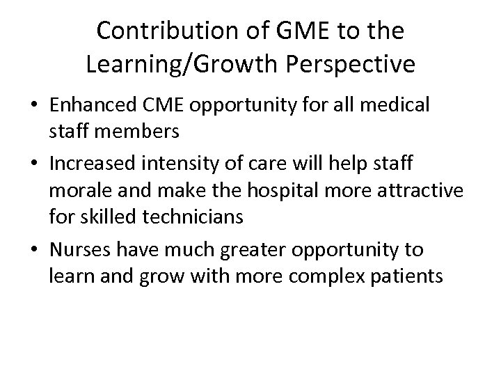 Contribution of GME to the Learning/Growth Perspective • Enhanced CME opportunity for all medical